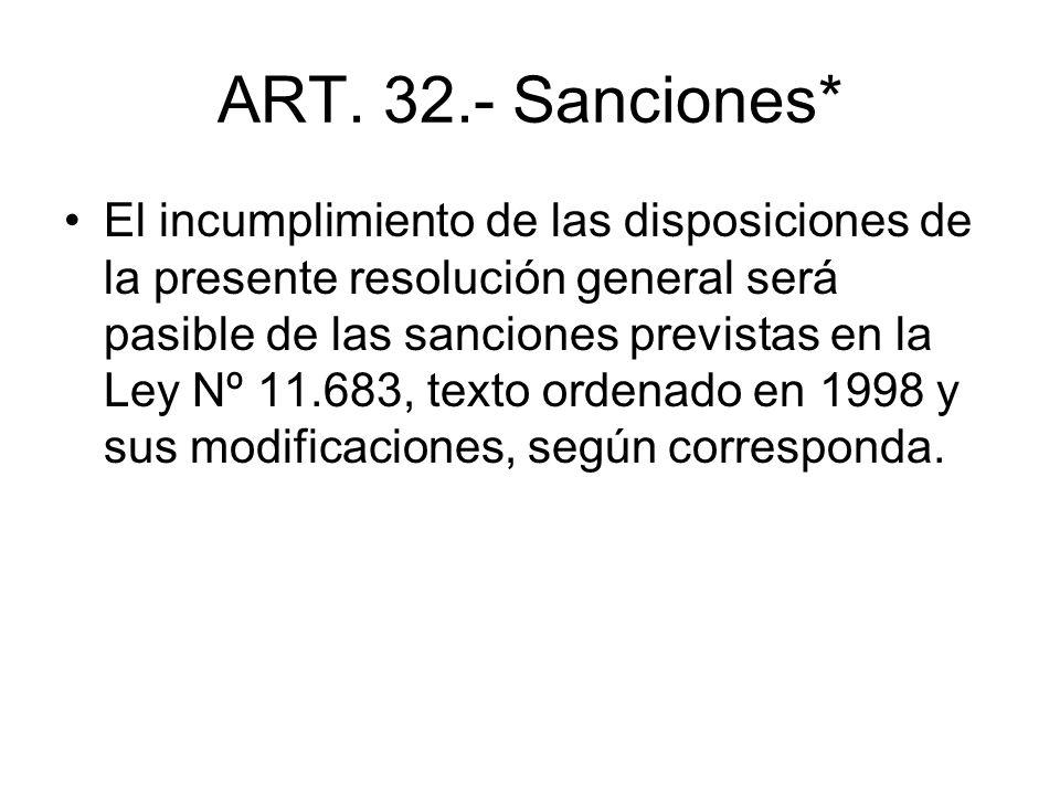 ART. 32.- Sanciones* El incumplimiento de las disposiciones de la presente resolución general será pasible de las sanciones previstas en la Ley Nº 11.