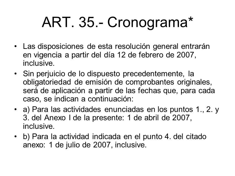 ART. 35.- Cronograma* Las disposiciones de esta resolución general entrarán en vigencia a partir del día 12 de febrero de 2007, inclusive. Sin perjuic