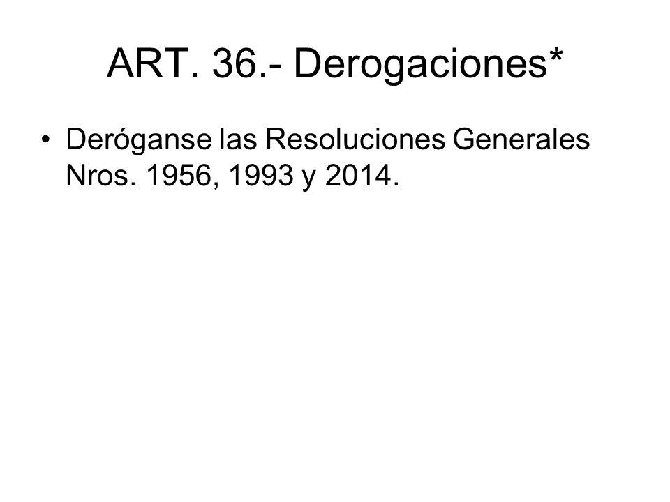 ART. 36.- Derogaciones* Deróganse las Resoluciones Generales Nros. 1956, 1993 y 2014.
