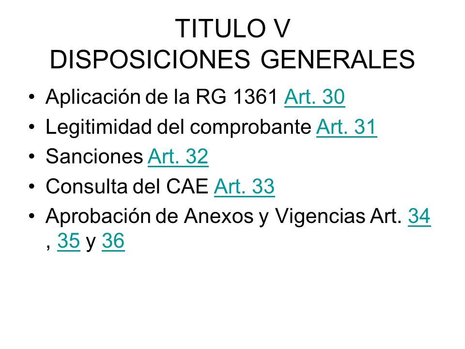 TITULO V DISPOSICIONES GENERALES Aplicación de la RG 1361 Art. 30Art. 30 Legitimidad del comprobante Art. 31Art. 31 Sanciones Art. 32Art. 32 Consulta