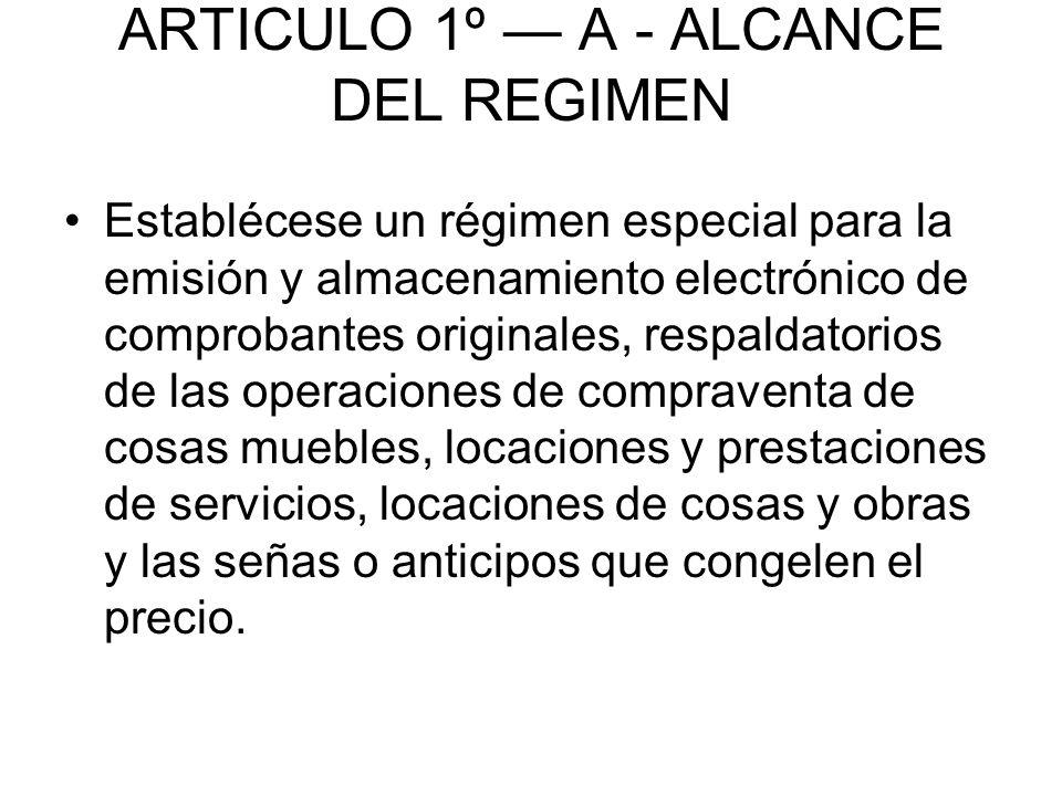 ARTICULO 1º A - ALCANCE DEL REGIMEN Establécese un régimen especial para la emisión y almacenamiento electrónico de comprobantes originales, respaldat