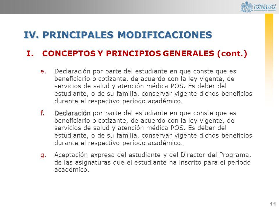11 I.CONCEPTOS Y PRINCIPIOS GENERALES (cont.) e.Declaración por parte del estudiante en que conste que es beneficiario o cotizante, de acuerdo con la