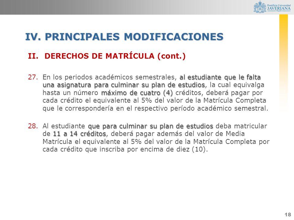 18 II.DERECHOS DE MATRÍCULA (cont.) al estudiante que le falta una asignatura para culminar su plan de estudios máximo de cuatro (4) 27.En los periodo
