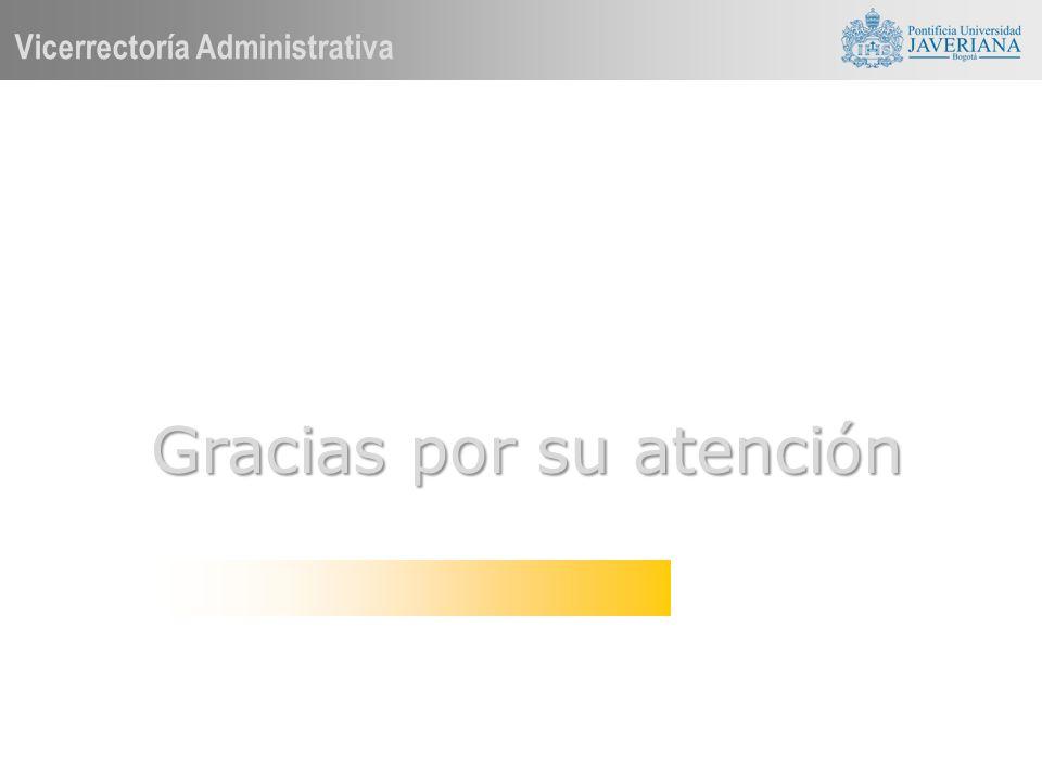Vicerrectoría Administrativa Gracias por su atención