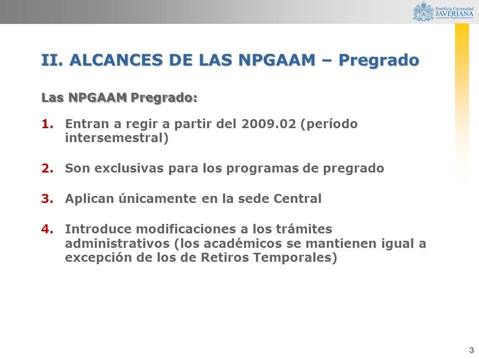 3 Las NPGAAM Pregrado: 1.Entran a regir a partir del 2009.02 (período intersemestral) 2.Son exclusivas para los programas de pregrado 3.Aplican únicam