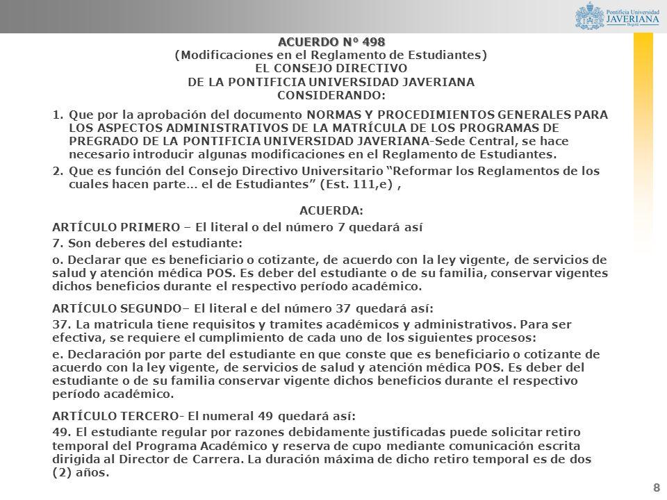 8 ACUERDO N° 498 (Modificaciones en el Reglamento de Estudiantes) EL CONSEJO DIRECTIVO DE LA PONTIFICIA UNIVERSIDAD JAVERIANA CONSIDERANDO: 1.Que por