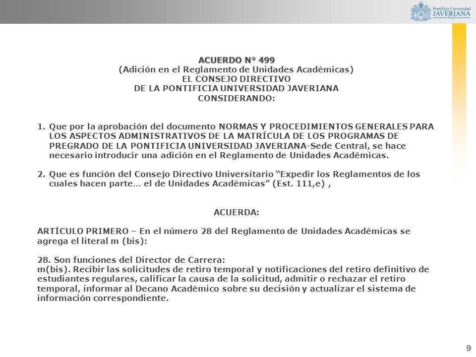 9 ACUERDO N° 499 (Adición en el Reglamento de Unidades Académicas) EL CONSEJO DIRECTIVO DE LA PONTIFICIA UNIVERSIDAD JAVERIANA CONSIDERANDO: 1.Que por