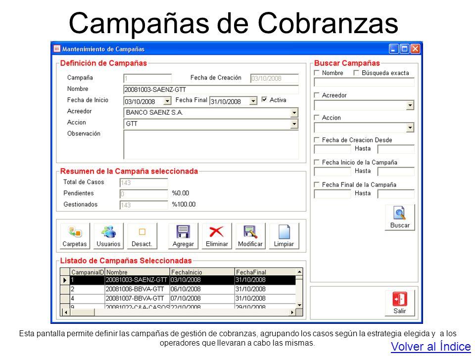 Campañas de Cobranzas Esta pantalla permite definir las campañas de gestión de cobranzas, agrupando los casos según la estrategia elegida y a los oper
