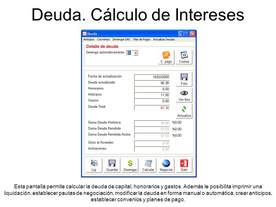 Deuda. Cálculo de Intereses Esta pantalla permite calcular la deuda de capital, honorarios y gastos. Además le posibilita imprimir una liquidación, es