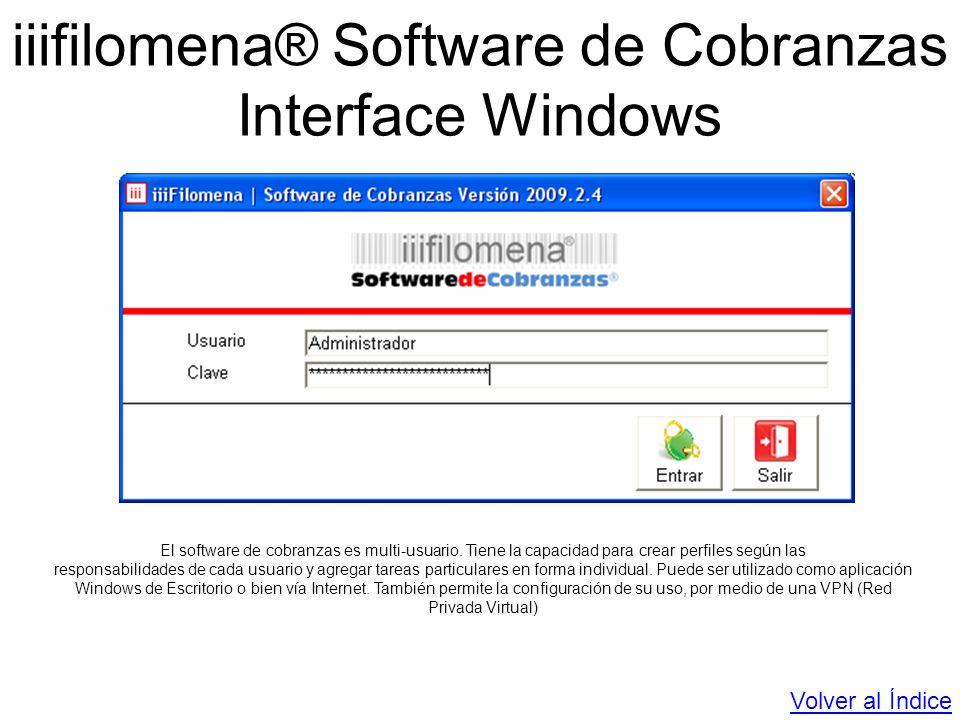 iiifilomena® Software de Cobranzas Interface Windows El software de cobranzas es multi-usuario. Tiene la capacidad para crear perfiles según las respo