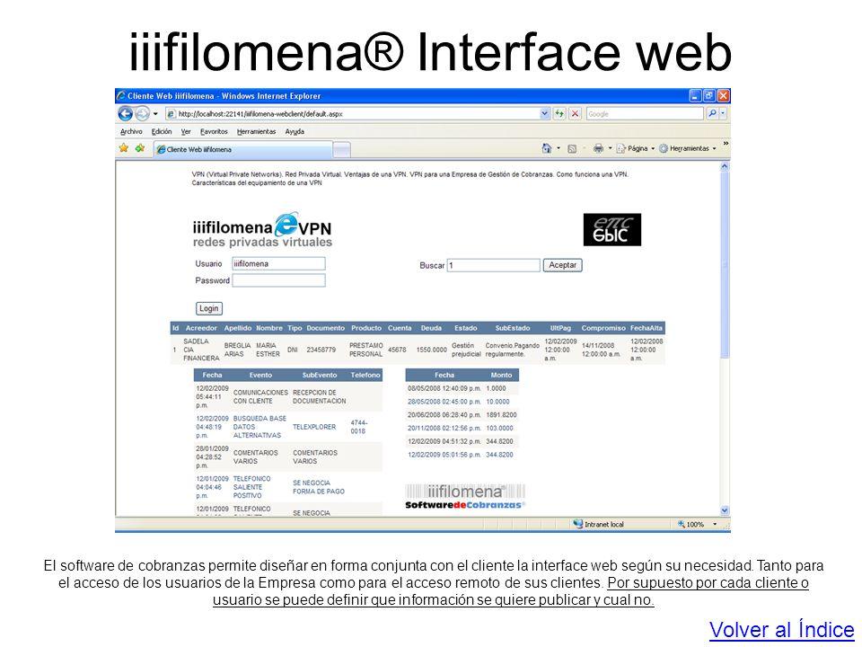 iiifilomena® Interface web El software de cobranzas permite diseñar en forma conjunta con el cliente la interface web según su necesidad. Tanto para e