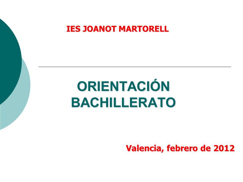ORIENTACIÓN BACHILLERATO Valencia, febrero de 2012 IES JOANOT MARTORELL