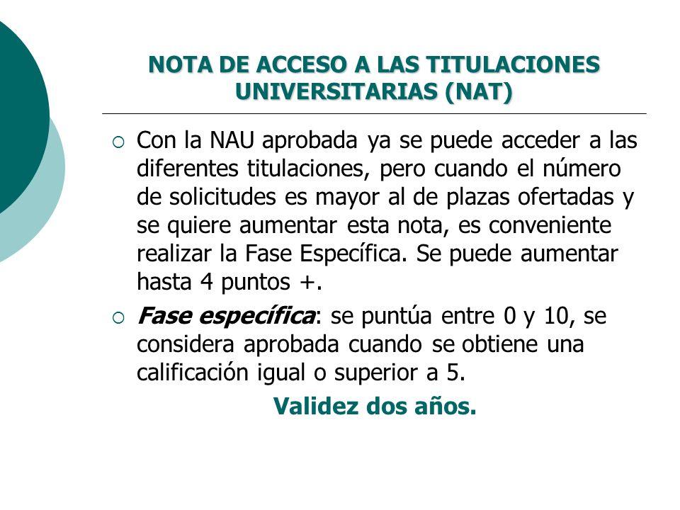 NOTA DE ACCESO A LAS TITULACIONES UNIVERSITARIAS (NAT) Con la NAU aprobada ya se puede acceder a las diferentes titulaciones, pero cuando el número de