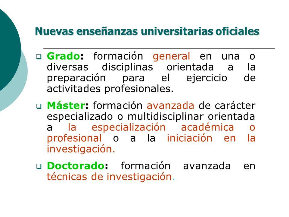 Nuevas enseñanzas universitarias oficiales Grado: formación general en una o diversas disciplinas orientada a la preparación para el ejercicio de acti