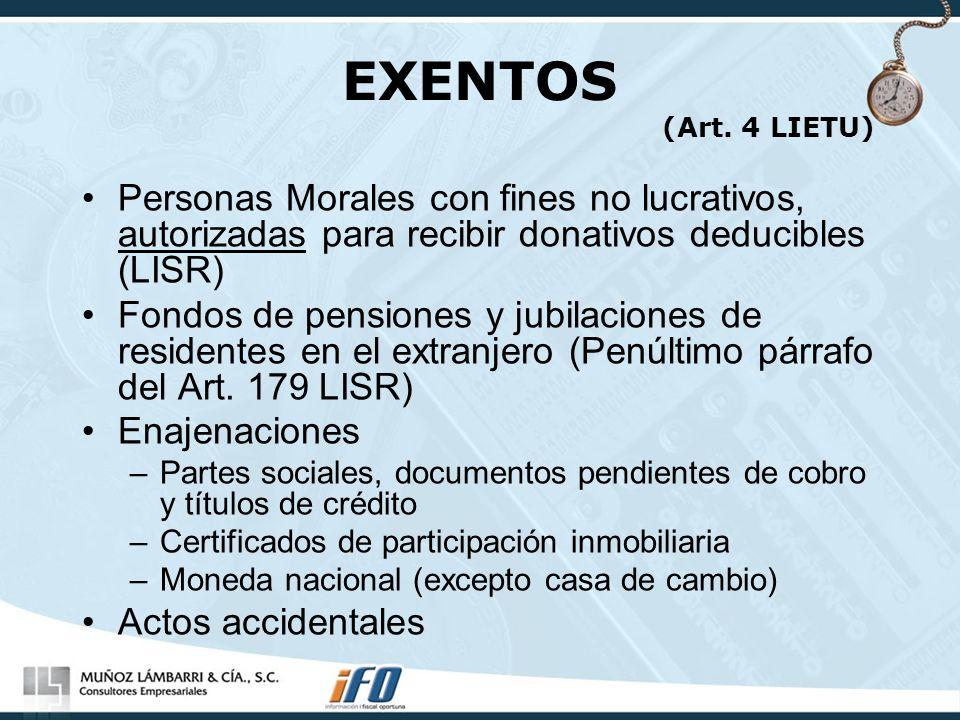 EXENTOS (Art. 4 LIETU) Personas Morales con fines no lucrativos, autorizadas para recibir donativos deducibles (LISR) Fondos de pensiones y jubilacion