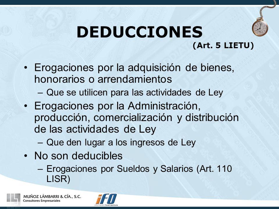 DEDUCCIONES (Art. 5 LIETU) Erogaciones por la adquisición de bienes, honorarios o arrendamientos –Que se utilicen para las actividades de Ley Erogacio