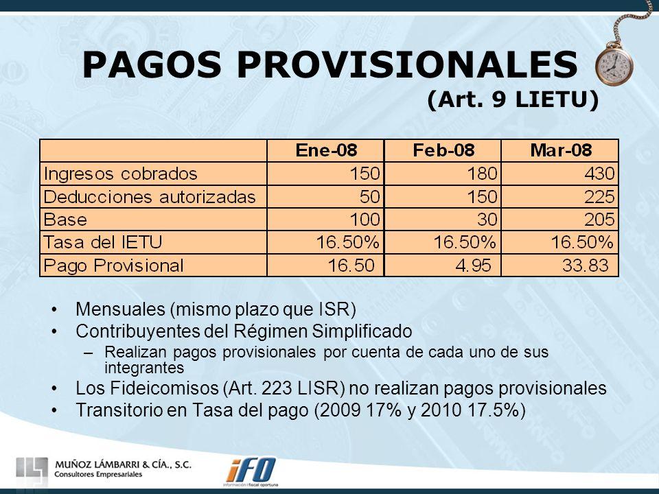 PAGOS PROVISIONALES (Art. 9 LIETU) Mensuales (mismo plazo que ISR) Contribuyentes del Régimen Simplificado –Realizan pagos provisionales por cuenta de