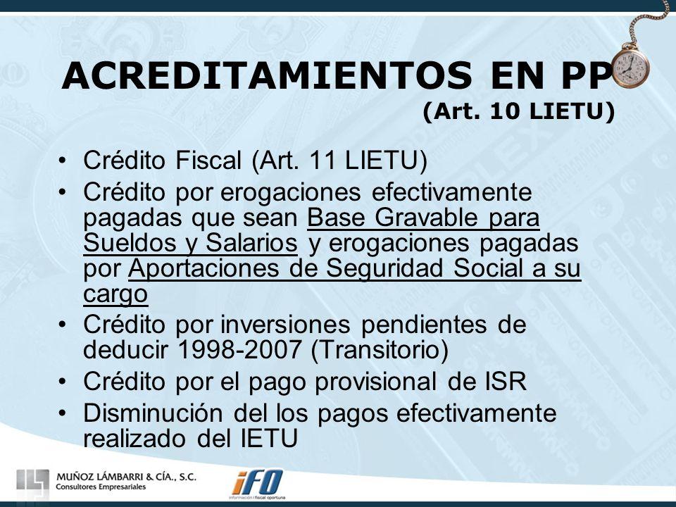 ACREDITAMIENTOS EN PP (Art. 10 LIETU) Crédito Fiscal (Art. 11 LIETU) Crédito por erogaciones efectivamente pagadas que sean Base Gravable para Sueldos