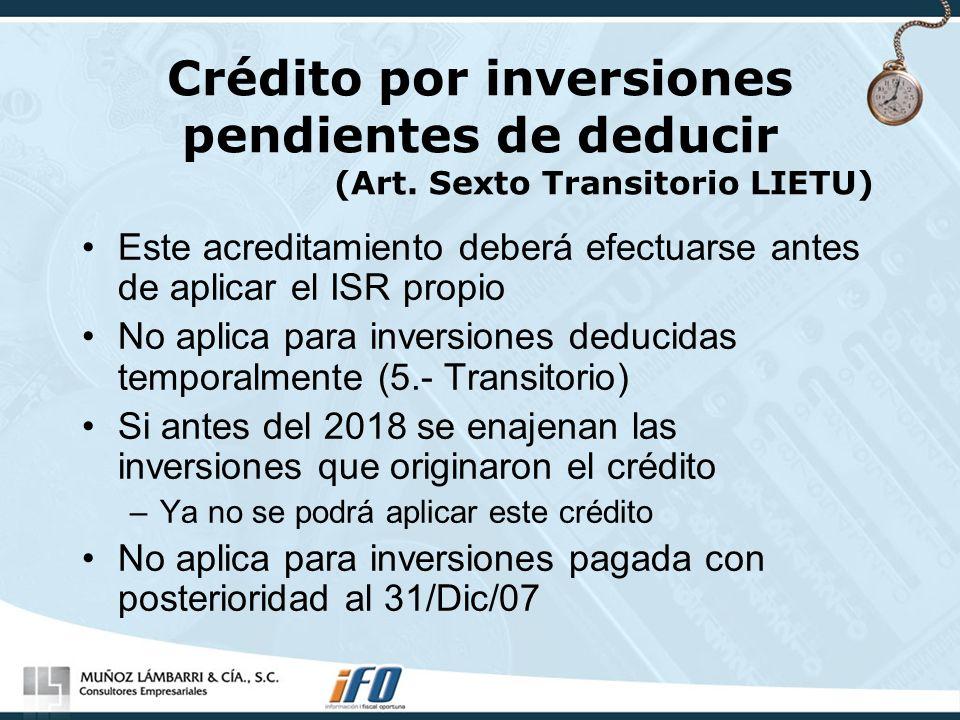 Crédito por inversiones pendientes de deducir (Art. Sexto Transitorio LIETU) Este acreditamiento deberá efectuarse antes de aplicar el ISR propio No a