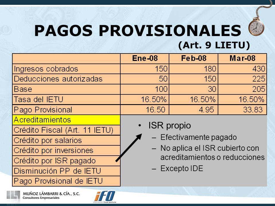 PAGOS PROVISIONALES (Art. 9 LIETU) ISR propio –Efectivamente pagado –No aplica el ISR cubierto con acreditamientos o reducciones –Excepto IDE