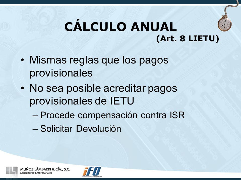 CÁLCULO ANUAL (Art. 8 LIETU) Mismas reglas que los pagos provisionales No sea posible acreditar pagos provisionales de IETU –Procede compensación cont