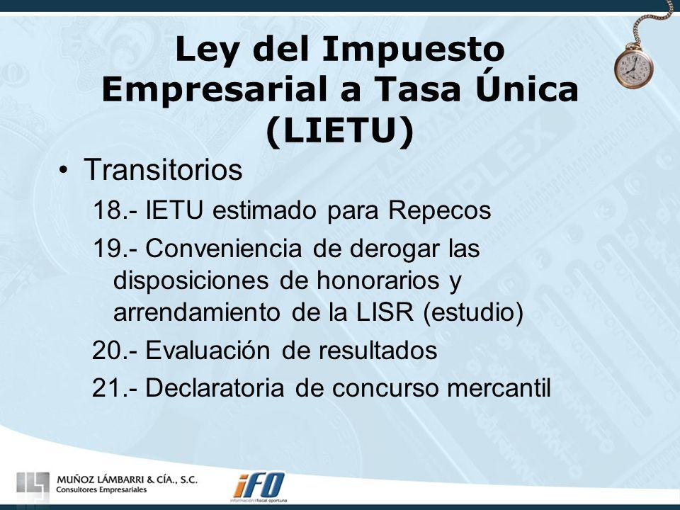 Ley del Impuesto Empresarial a Tasa Única (LIETU) Transitorios 18.- IETU estimado para Repecos 19.- Conveniencia de derogar las disposiciones de honor