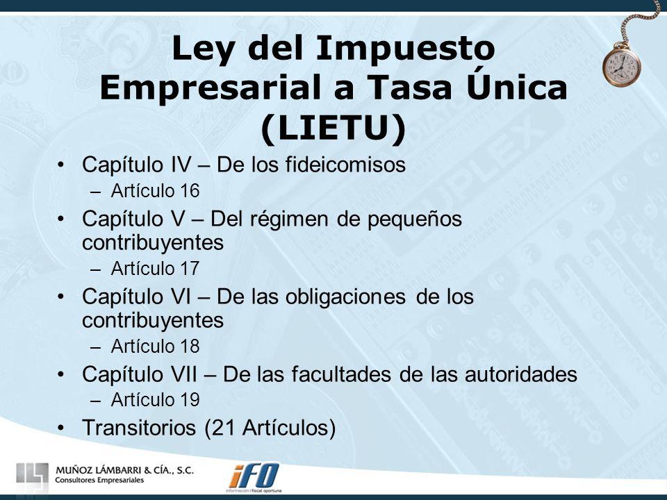 Ley del Impuesto Empresarial a Tasa Única (LIETU) Capítulo IV – De los fideicomisos –Artículo 16 Capítulo V – Del régimen de pequeños contribuyentes –