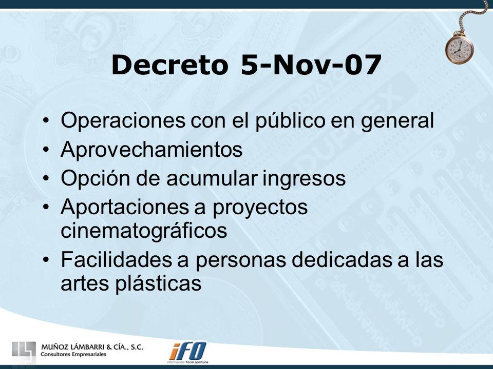 Decreto 5-Nov-07 Operaciones con el público en general Aprovechamientos Opción de acumular ingresos Aportaciones a proyectos cinematográficos Facilida