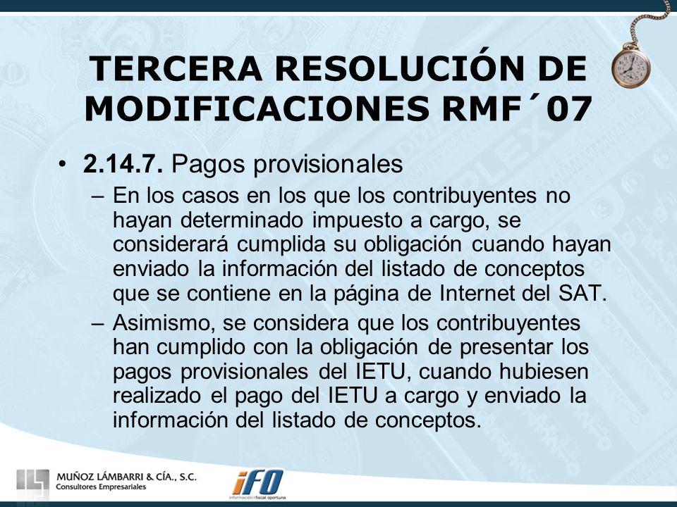TERCERA RESOLUCIÓN DE MODIFICACIONES RMF´07 2.14.7. Pagos provisionales –En los casos en los que los contribuyentes no hayan determinado impuesto a ca