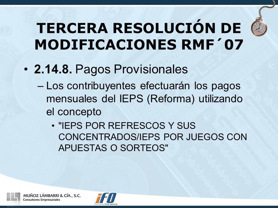 TERCERA RESOLUCIÓN DE MODIFICACIONES RMF´07 2.14.8. Pagos Provisionales –Los contribuyentes efectuarán los pagos mensuales del IEPS (Reforma) utilizan