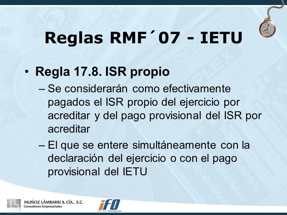 Reglas RMF´07 - IETU Regla 17.8. ISR propio –Se considerarán como efectivamente pagados el ISR propio del ejercicio por acreditar y del pago provision
