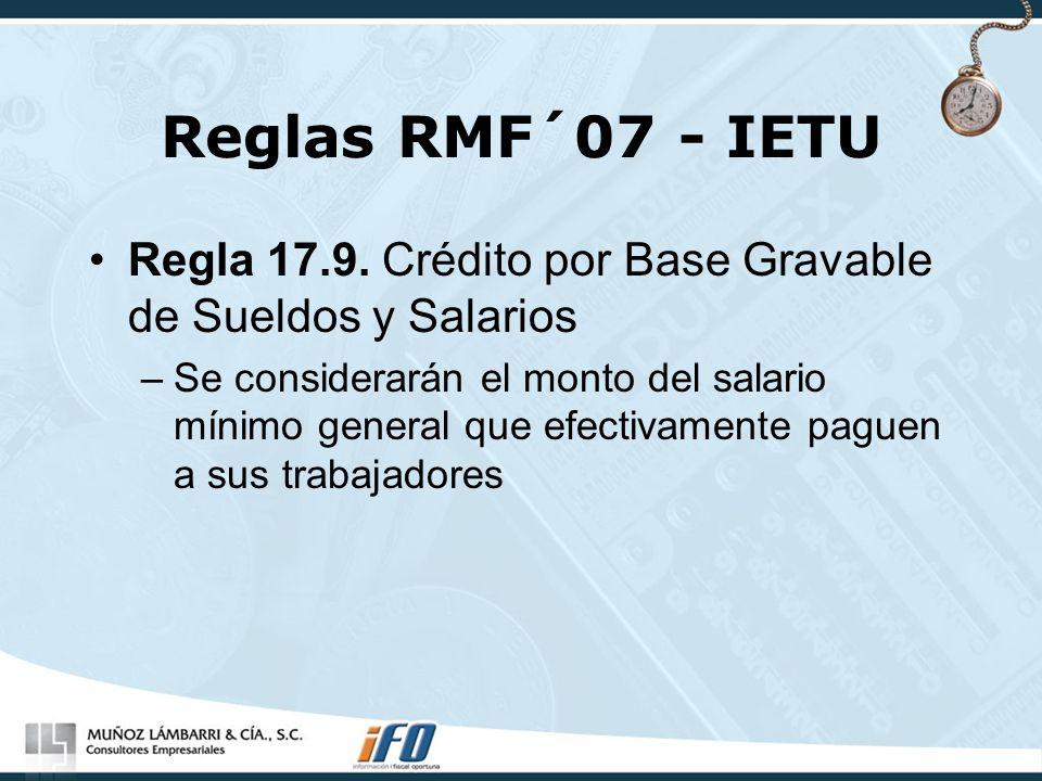 Reglas RMF´07 - IETU Regla 17.9. Crédito por Base Gravable de Sueldos y Salarios –Se considerarán el monto del salario mínimo general que efectivament