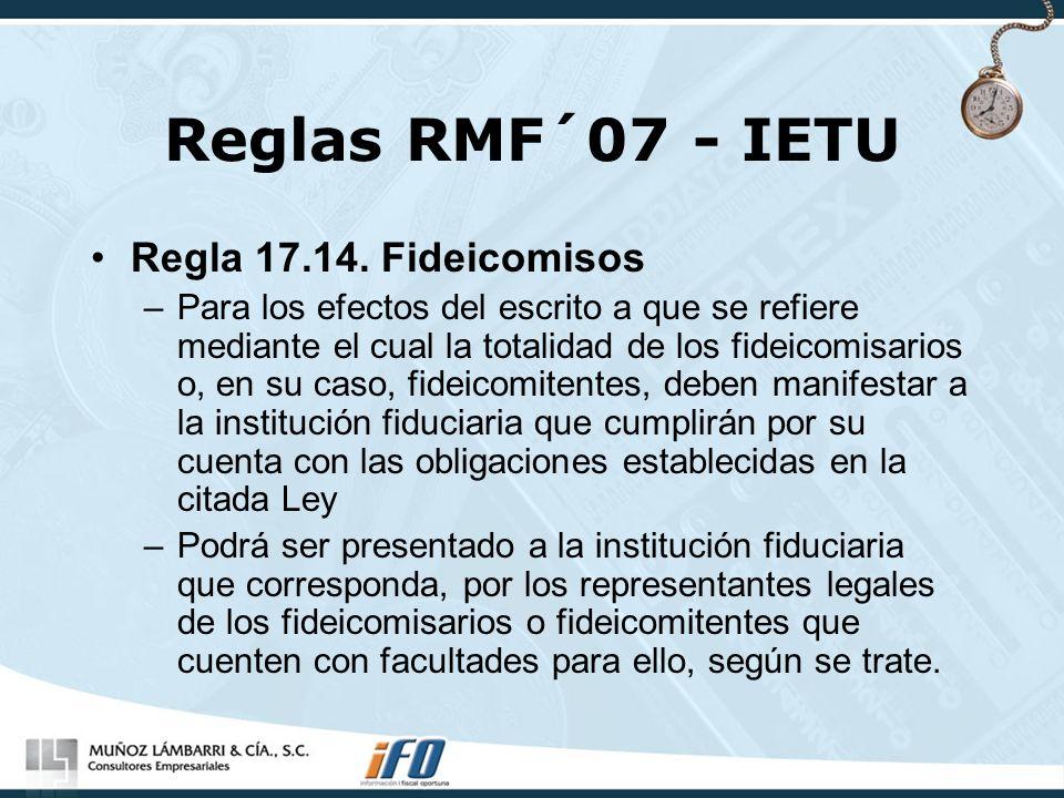 Reglas RMF´07 - IETU Regla 17.14. Fideicomisos –Para los efectos del escrito a que se refiere mediante el cual la totalidad de los fideicomisarios o,