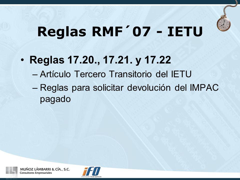 Reglas RMF´07 - IETU Reglas 17.20., 17.21. y 17.22 –Artículo Tercero Transitorio del IETU –Reglas para solicitar devolución del IMPAC pagado