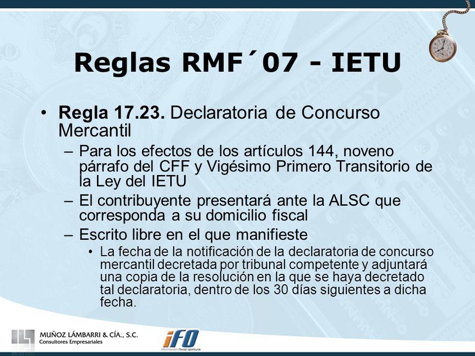 Reglas RMF´07 - IETU Regla 17.23. Declaratoria de Concurso Mercantil –Para los efectos de los artículos 144, noveno párrafo del CFF y Vigésimo Primero