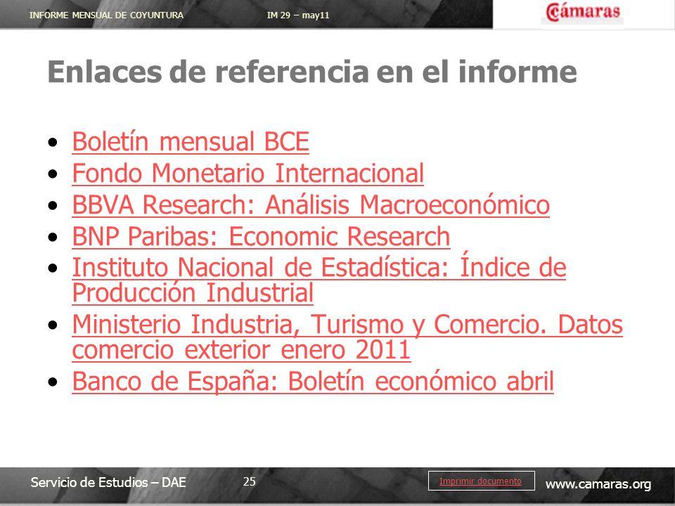 INFORME MENSUAL DE COYUNTURA IM 29 – may11 Servicio de Estudios – DAE www.camaras.org 25 Imprimir documento Enlaces de referencia en el informe Boletí