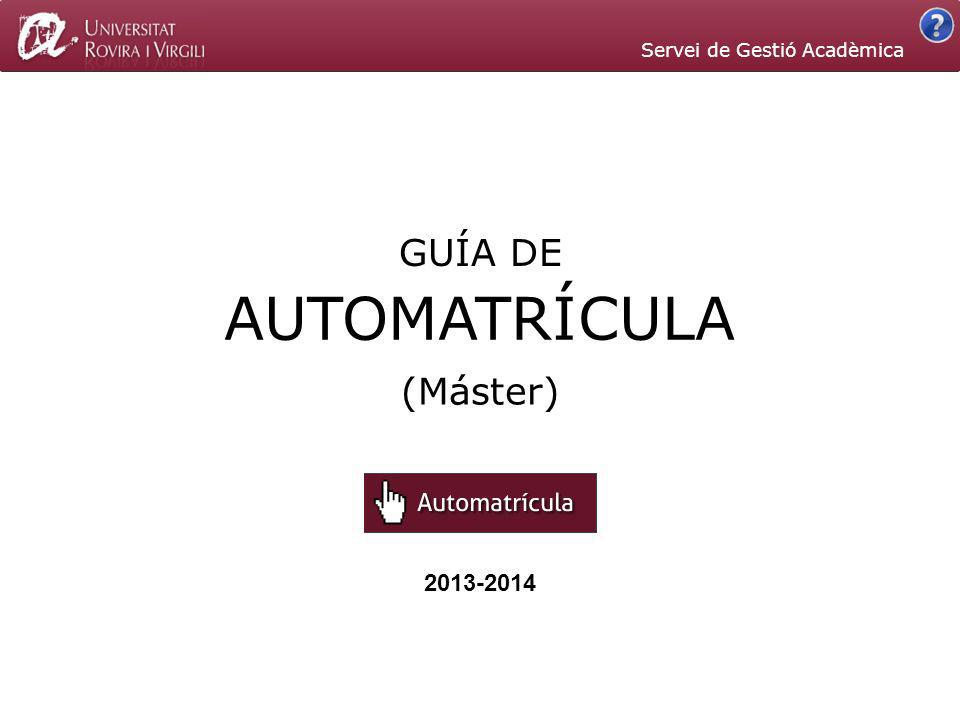 2013-2014 (Máster) AUTOMATRÍCULA GUÍA DE Servei de Gestió Acadèmica