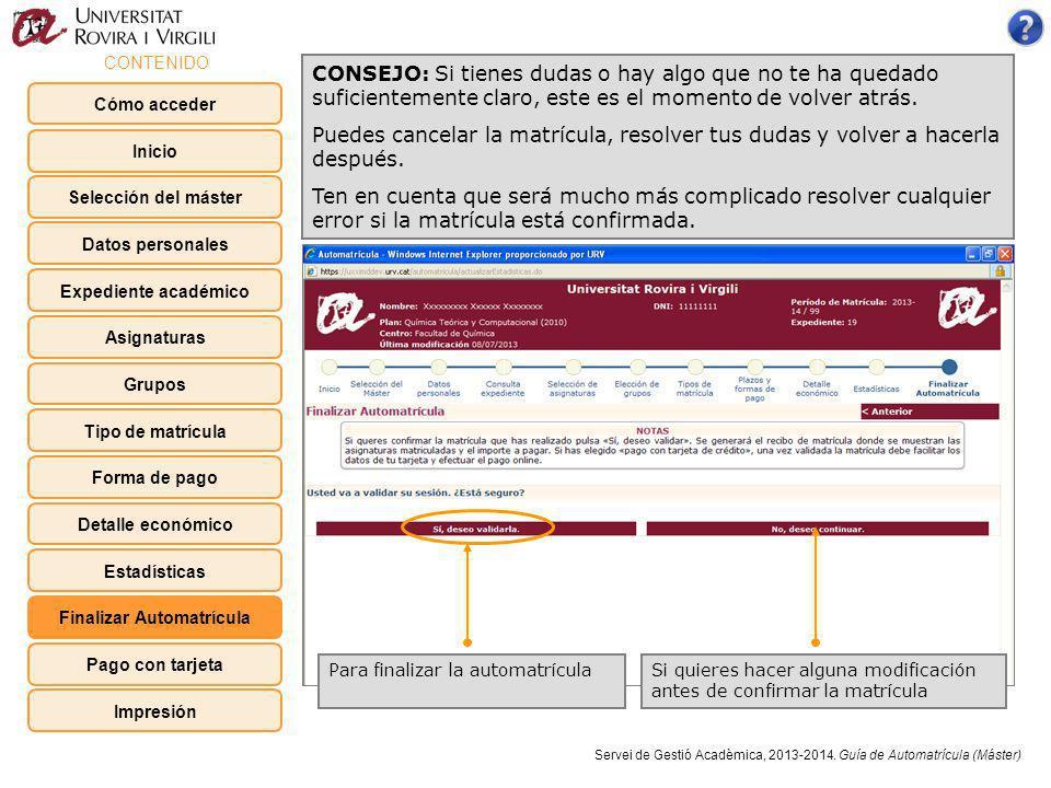 En caso de haber seleccionado el pago con Tarjeta de crédito, tendrás que completar los datos del pago Servei de Gestió Acadèmica, 2013-2014.