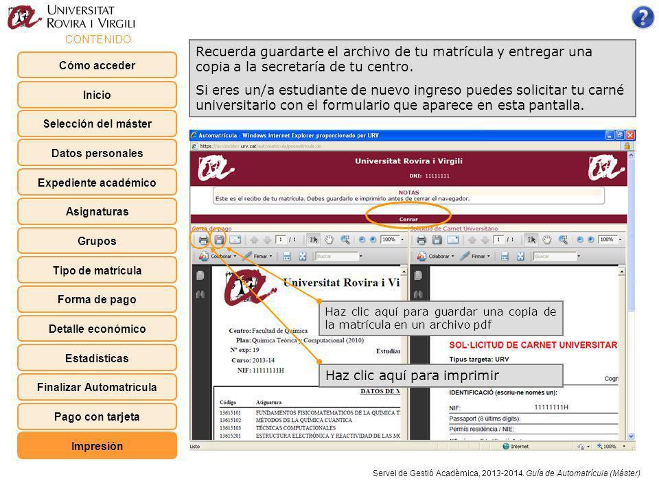 Haz clic aquí para imprimir Haz clic aquí para guardar una copia de la matrícula en un archivo pdf Recuerda guardarte el archivo de tu matrícula y entregar una copia a la secretaría de tu centro.