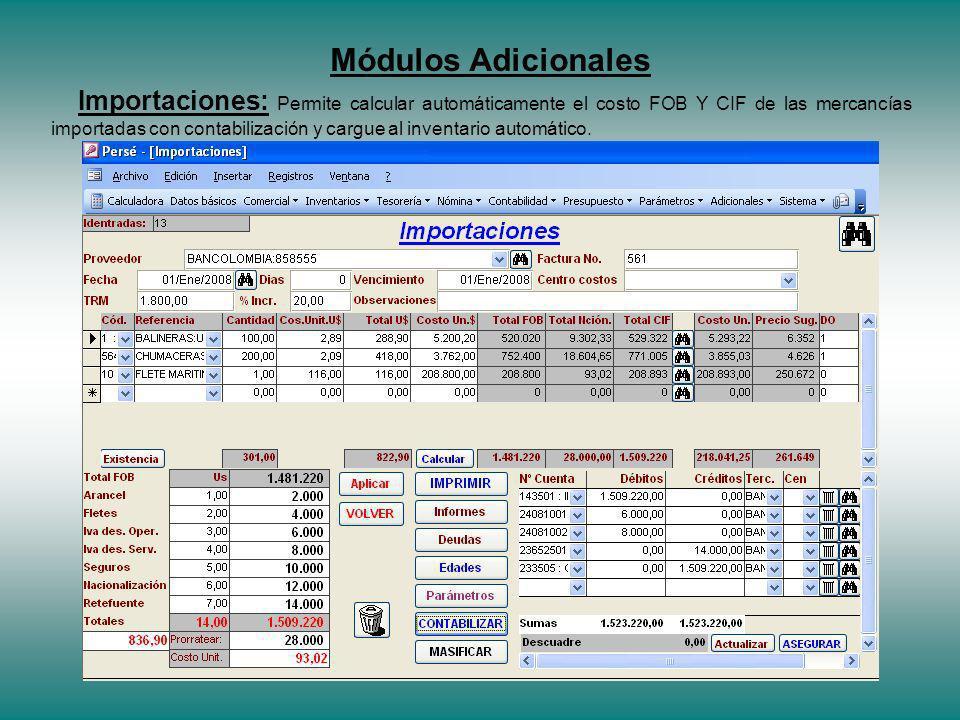 Módulos Adicionales Importaciones: Permite calcular automáticamente el costo FOB Y CIF de las mercancías importadas con contabilización y cargue al inventario automático.
