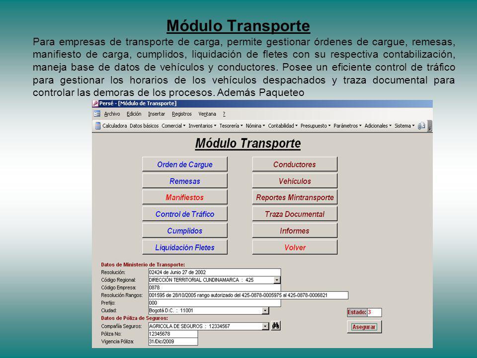 Módulo Transporte Para empresas de transporte de carga, permite gestionar órdenes de cargue, remesas, manifiesto de carga, cumplidos, liquidación de fletes con su respectiva contabilización, maneja base de datos de vehículos y conductores.