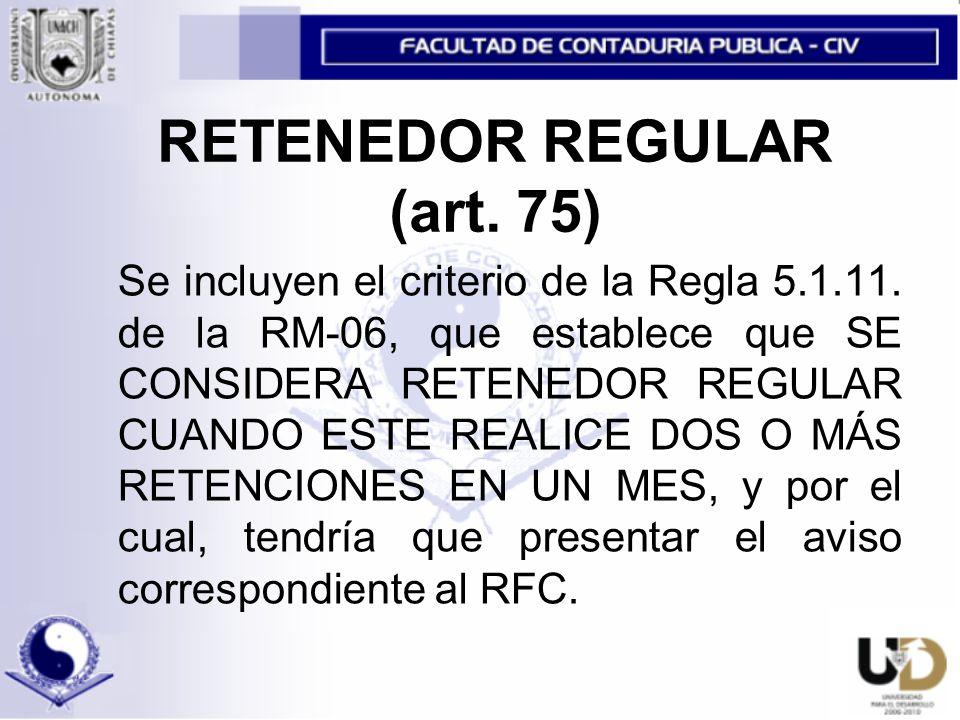 RETENEDOR REGULAR (art.75) Se incluyen el criterio de la Regla 5.1.11.