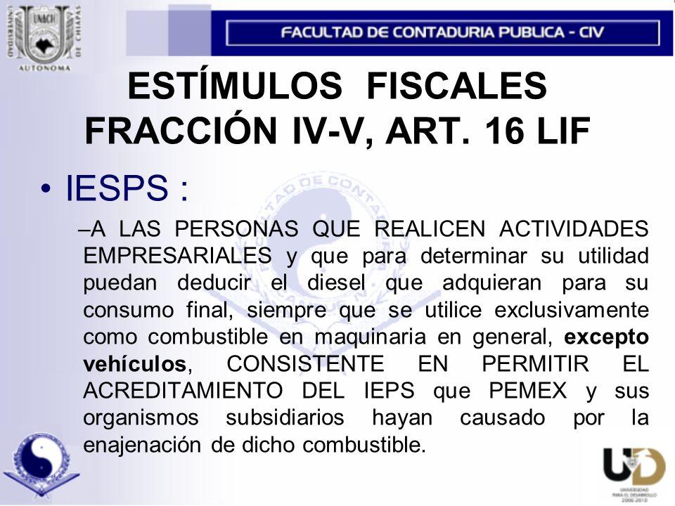 ESTÍMULOS FISCALES FRACCIÓN IV-V, ART.
