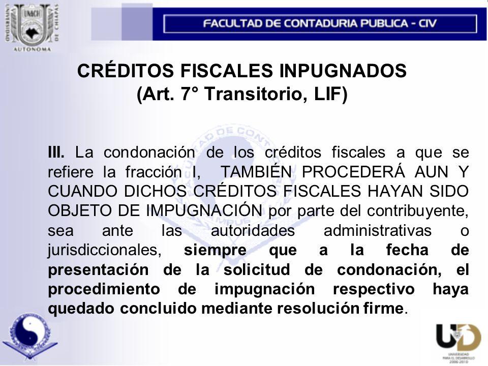 CRÉDITOS FISCALES INPUGNADOS (Art.7° Transitorio, LIF) III.