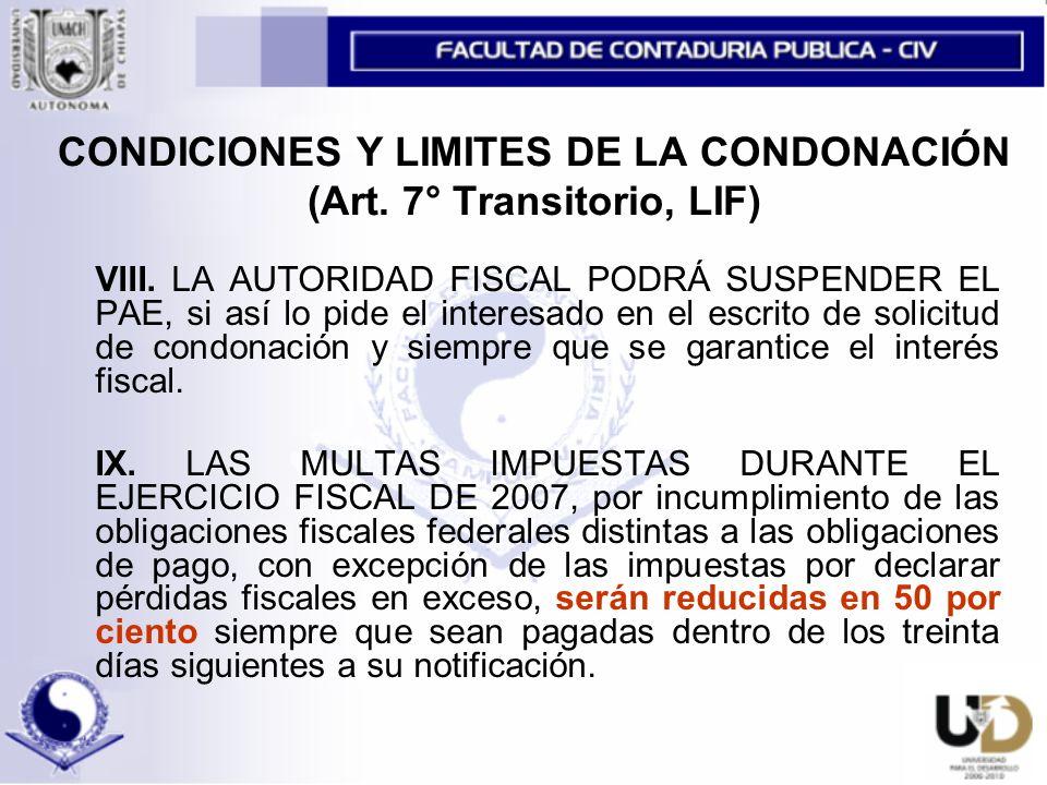 CONDICIONES Y LIMITES DE LA CONDONACIÓN (Art.7° Transitorio, LIF) VIII.