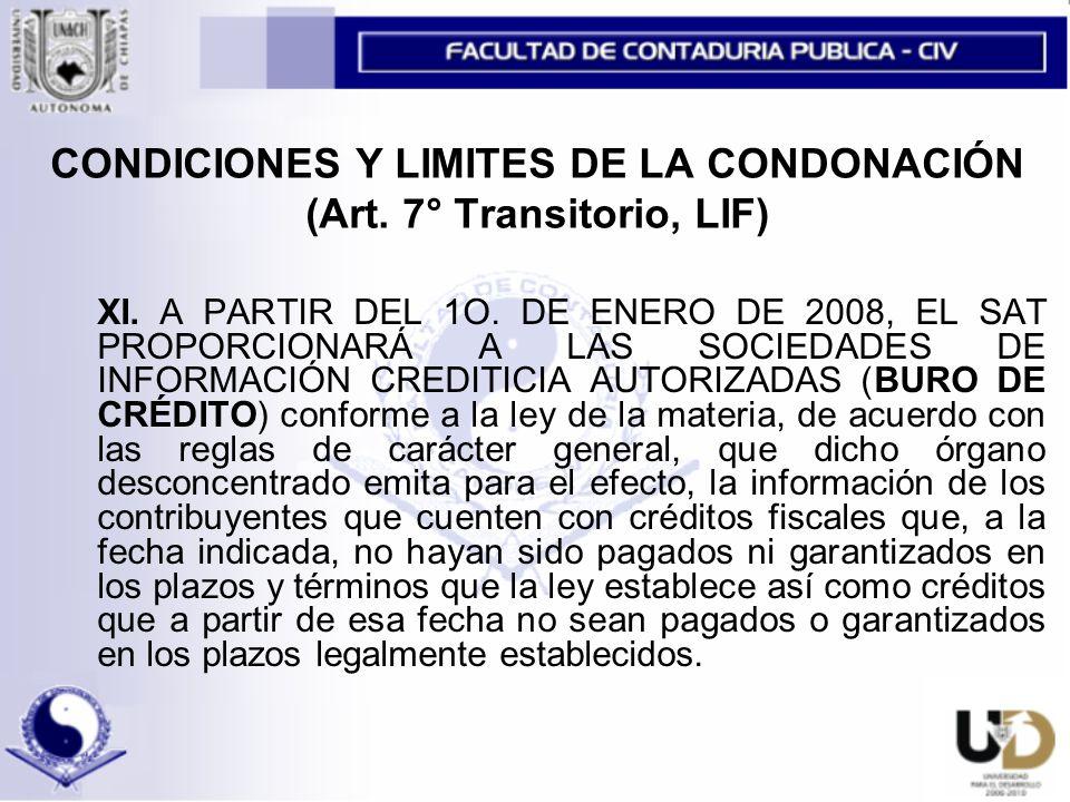 CONDICIONES Y LIMITES DE LA CONDONACIÓN (Art.7° Transitorio, LIF) XI.