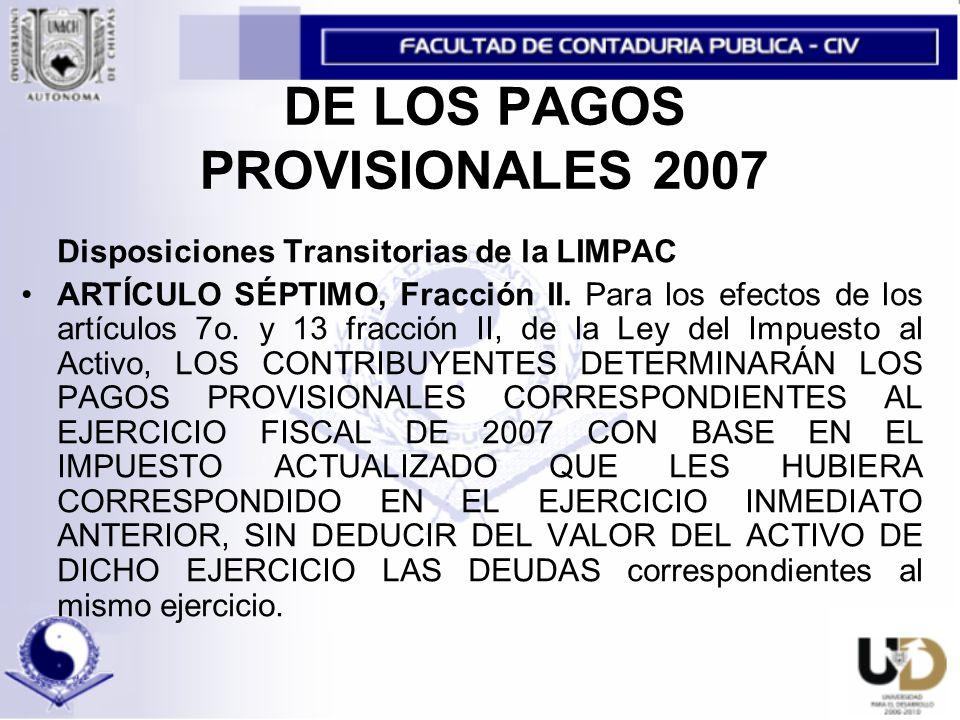 DE LOS PAGOS PROVISIONALES 2007 Disposiciones Transitorias de la LIMPAC ARTÍCULO SÉPTIMO, Fracción II.
