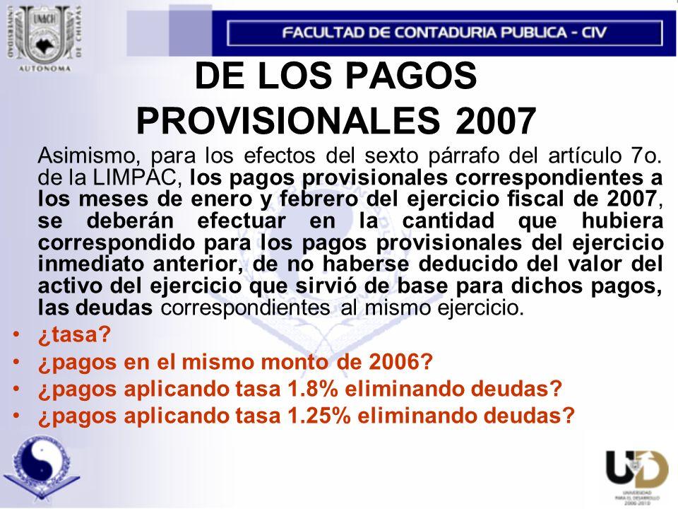 DE LOS PAGOS PROVISIONALES 2007 Asimismo, para los efectos del sexto párrafo del artículo 7o.