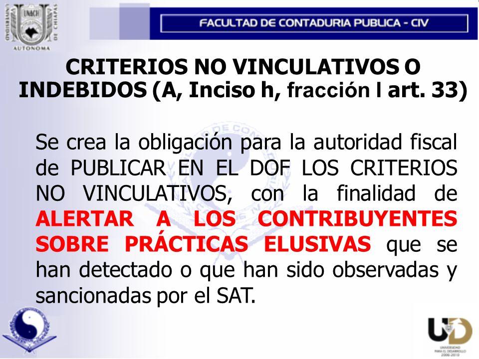 Se crea la obligación para la autoridad fiscal de PUBLICAR EN EL DOF LOS CRITERIOS NO VINCULATIVOS, con la finalidad de ALERTAR A LOS CONTRIBUYENTES SOBRE PRÁCTICAS ELUSIVAS que se han detectado o que han sido observadas y sancionadas por el SAT.