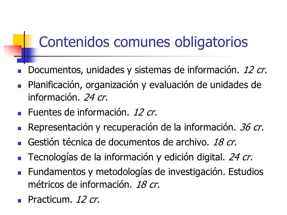 Contenidos comunes obligatorios Documentos, unidades y sistemas de información. 12 cr. Planificación, organización y evaluación de unidades de informa